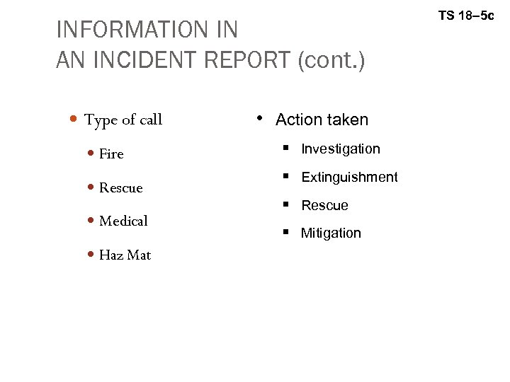 INFORMATION IN AN INCIDENT REPORT (cont. ) Type of call Fire Rescue Medical Haz