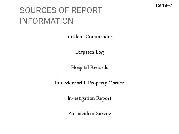 SOURCES OF REPORT INFORMATION Incident Commander Dispatch Log Hospital Records Interview with Property Owner