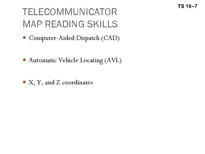 TELECOMMUNICATOR MAP READING SKILLS Computer-Aided Dispatch (CAD) Automatic Vehicle Locating (AVL) X, Y, and