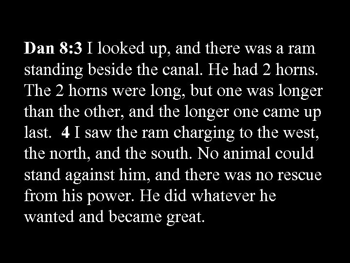 Dan 8: 3 I looked up, and there was a ram standing beside the