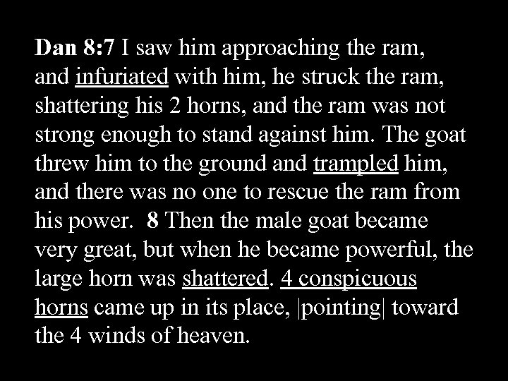Dan 8: 7 I saw him approaching the ram, and infuriated with him, he