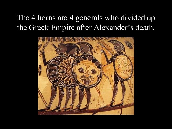 The 4 horns are 4 generals who divided up the Greek Empire after Alexander's
