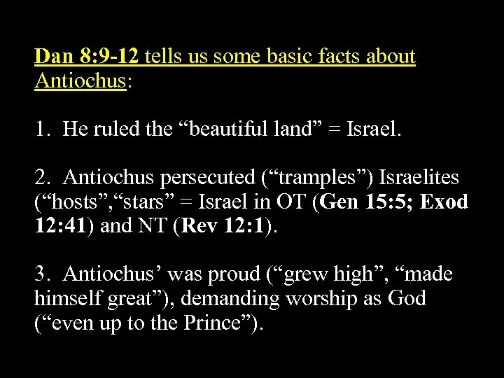 Dan 8: 9 -12 tells us some basic facts about Antiochus: 1. He ruled