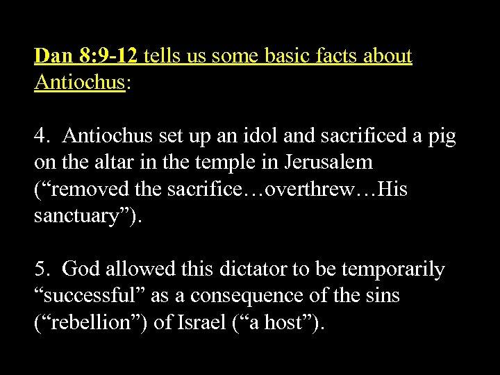 Dan 8: 9 -12 tells us some basic facts about Antiochus: 4. Antiochus set