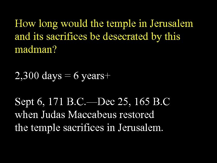 How long would the temple in Jerusalem and its sacrifices be desecrated by this