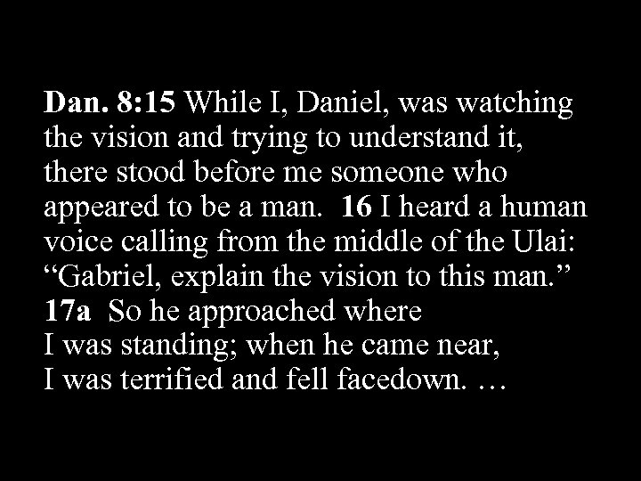 Dan. 8: 15 While I, Daniel, was watching the vision and trying to understand