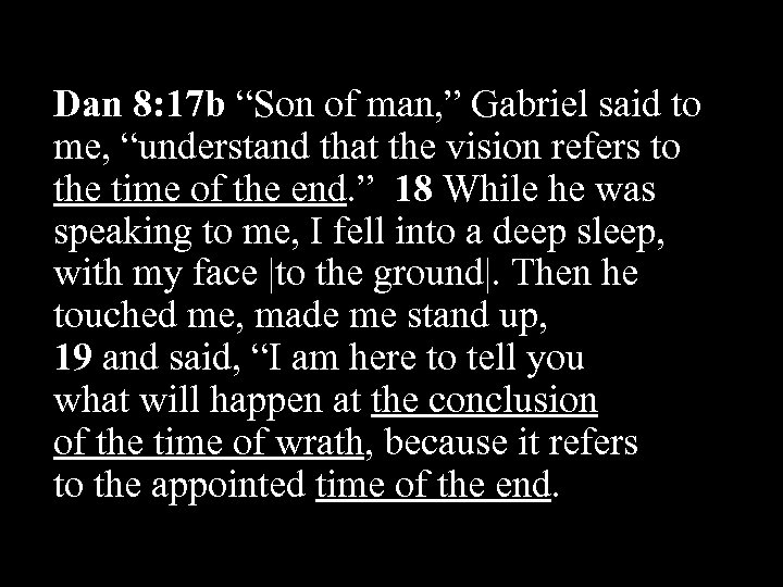 "Dan 8: 17 b ""Son of man, "" Gabriel said to me, ""understand that"