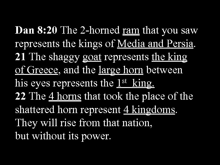 Dan 8: 20 The 2 -horned ram that you saw represents the kings of