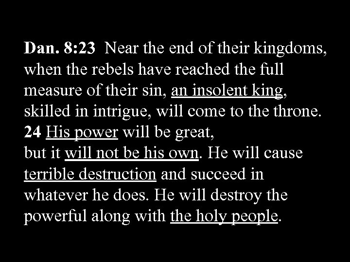 Dan. 8: 23 Near the end of their kingdoms, when the rebels have reached