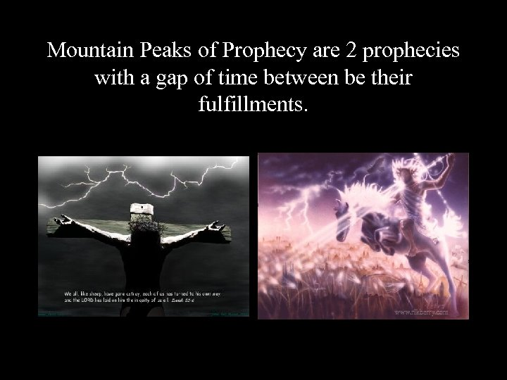Mountain Peaks of Prophecy are 2 prophecies with a gap of time between be