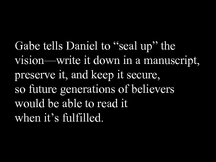 """Gabe tells Daniel to """"seal up"""" the vision—write it down in a manuscript, preserve"""