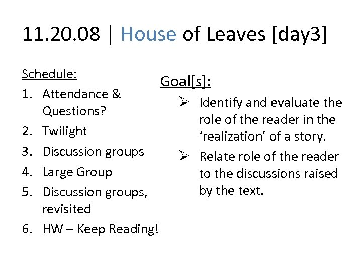 11. 20. 08 | House of Leaves [day 3] Schedule: Goal[s]: 1. Attendance &