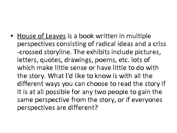 • House of Leaves is a book written in multiple perspectives consisting of