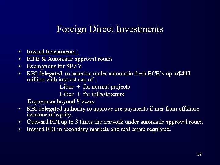 Foreign Direct Investments • • Inward Investments : FIPB & Automatic approval routes Exemptions