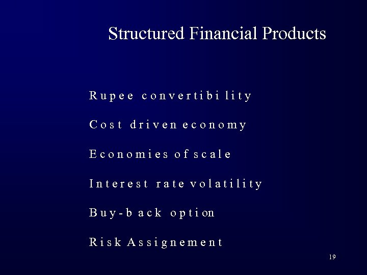 Structured Financial Products Rupee convertibi lity Cost driven economy Economies of scale Interest rate