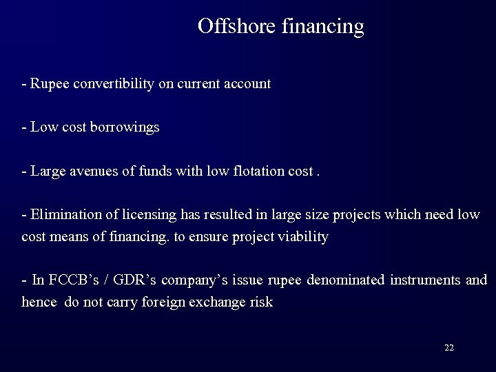 Offshore financing - Rupee convertibility on current account - Low cost borrowings - Large