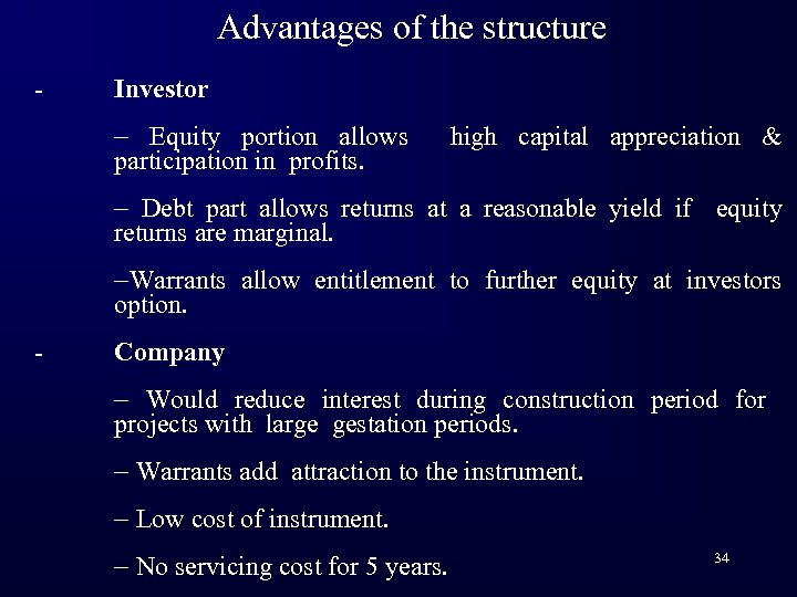 Advantages of the structure - Investor - Equity portion allows participation in profits. high