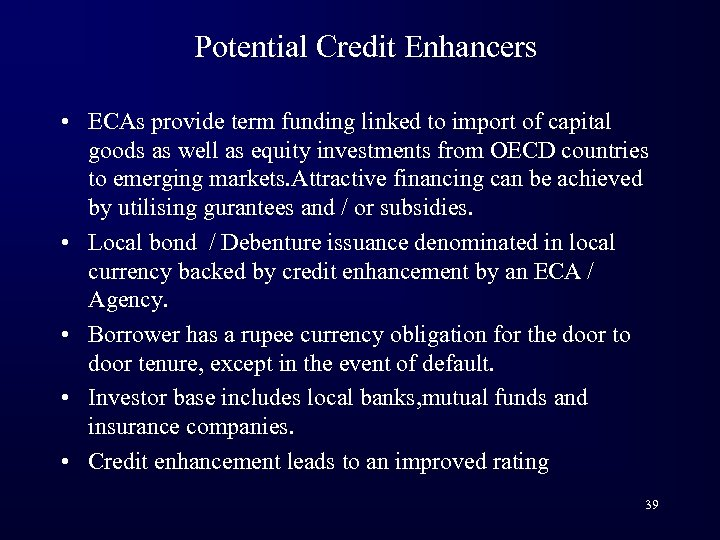 Potential Credit Enhancers • ECAs provide term funding linked to import of capital goods