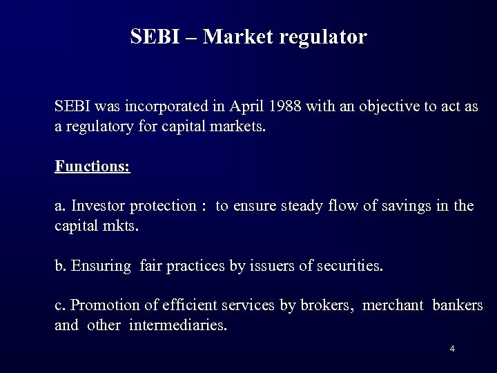 SEBI – Market regulator SEBI was incorporated in April 1988 with an objective to