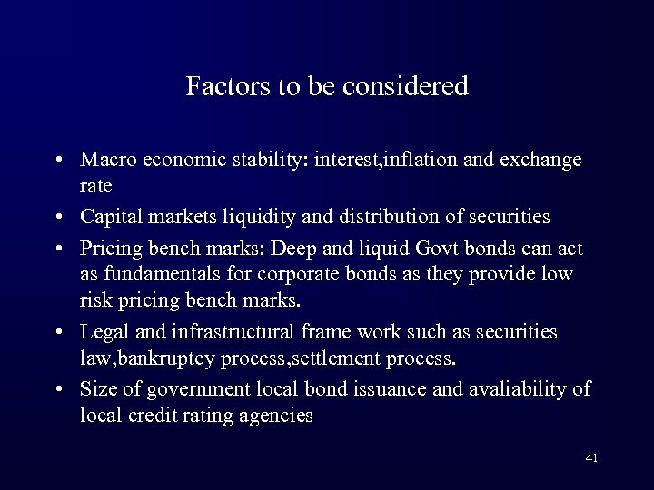 Factors to be considered • Macro economic stability: interest, inflation and exchange rate •