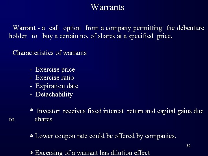 Warrants Warrant - a call option from a company permitting the debenture holder to