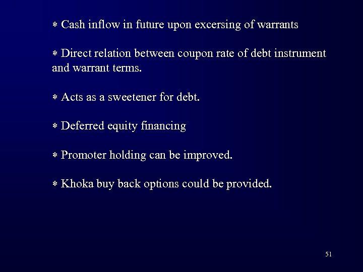 * Cash inflow in future upon excersing of warrants * Direct relation between coupon