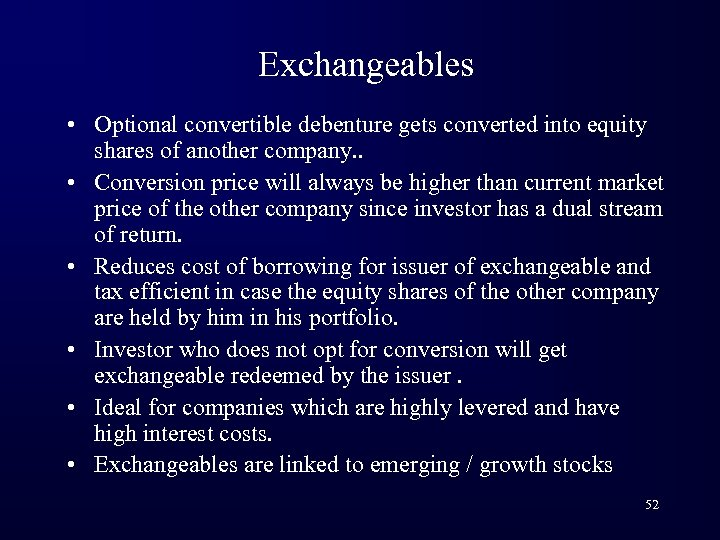 Exchangeables • Optional convertible debenture gets converted into equity shares of another company. .