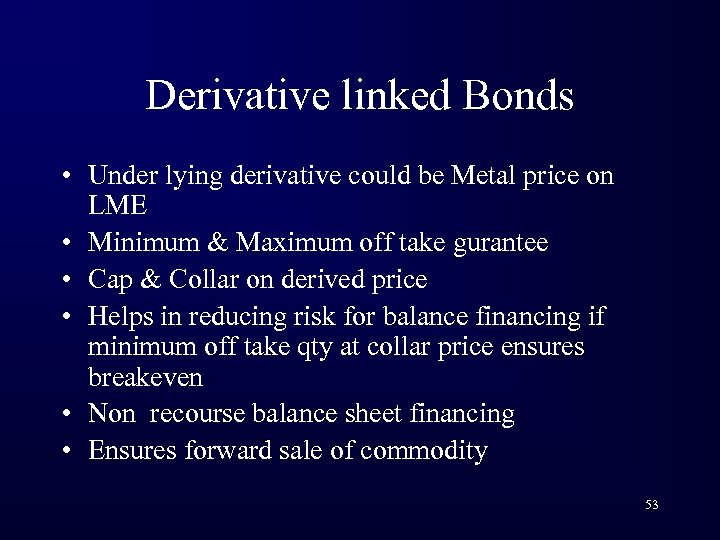 Derivative linked Bonds • Under lying derivative could be Metal price on LME •