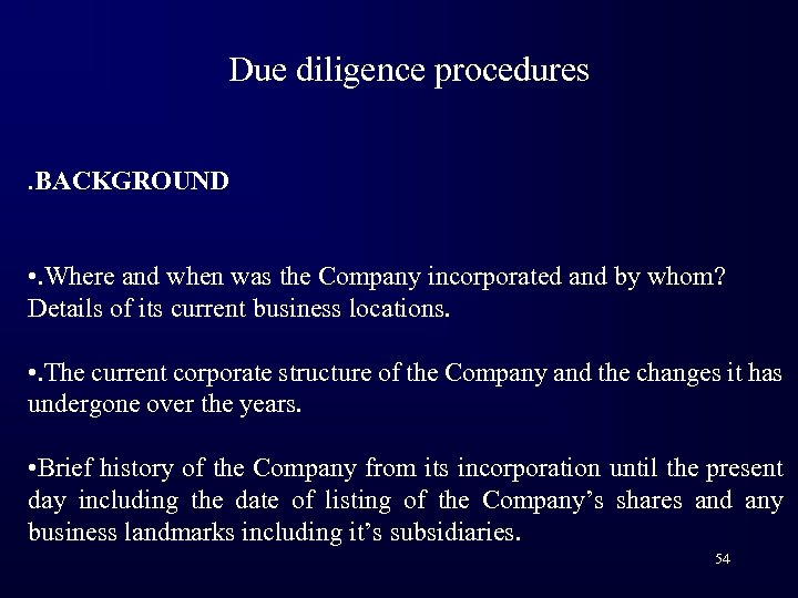 Due diligence procedures. BACKGROUND • . Where and when was the Company incorporated and