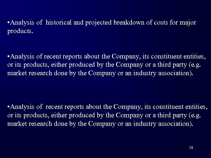 • Analysis of historical and projected breakdown of costs for major products. •