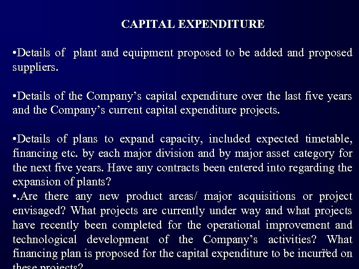 CAPITAL EXPENDITURE • Details of plant and equipment proposed to be added and proposed