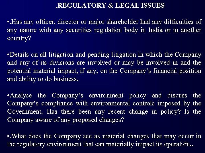 . REGULATORY & LEGAL ISSUES • . Has any officer, director or major shareholder