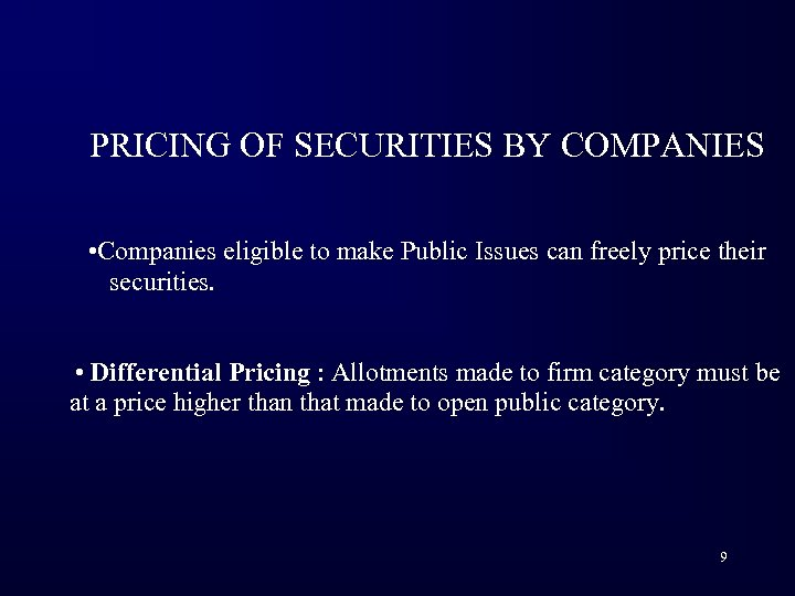 PRICING OF SECURITIES BY COMPANIES • Companies eligible to make Public Issues can freely