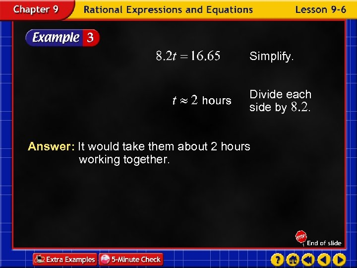 Simplify. Divide each side by 8. 2. Answer: It would take them about 2