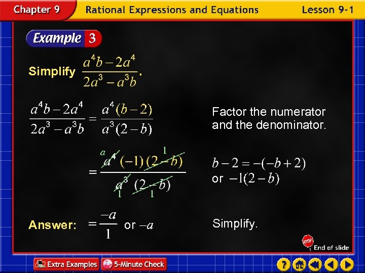 Simplify Factor the numerator and the denominator. 1 a or 1 Answer: 1 or
