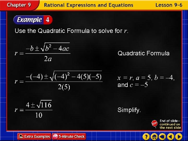 Use the Quadratic Formula to solve for r. Quadratic Formula x = r, a