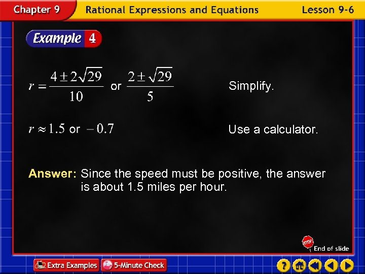 Simplify. Use a calculator. Answer: Since the speed must be positive, the answer is