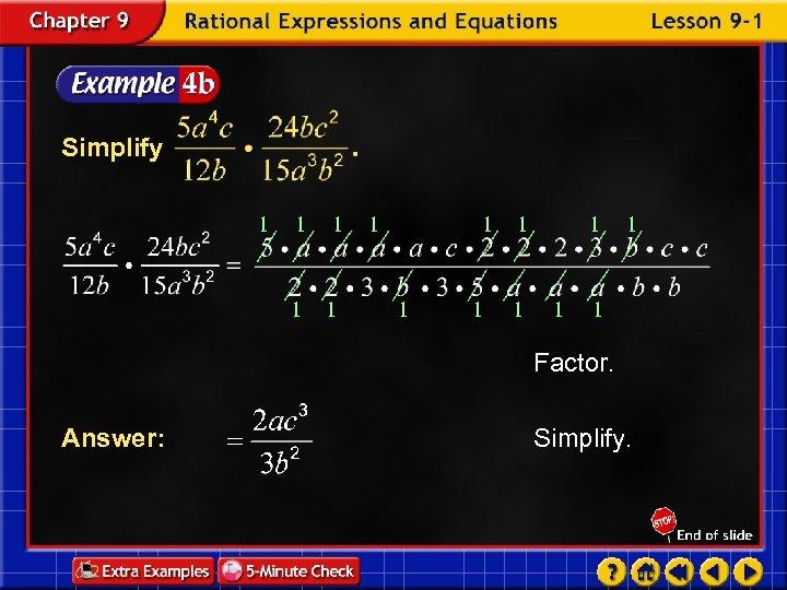 Simplify 1 1 1 1 Factor. Answer: Simplify.
