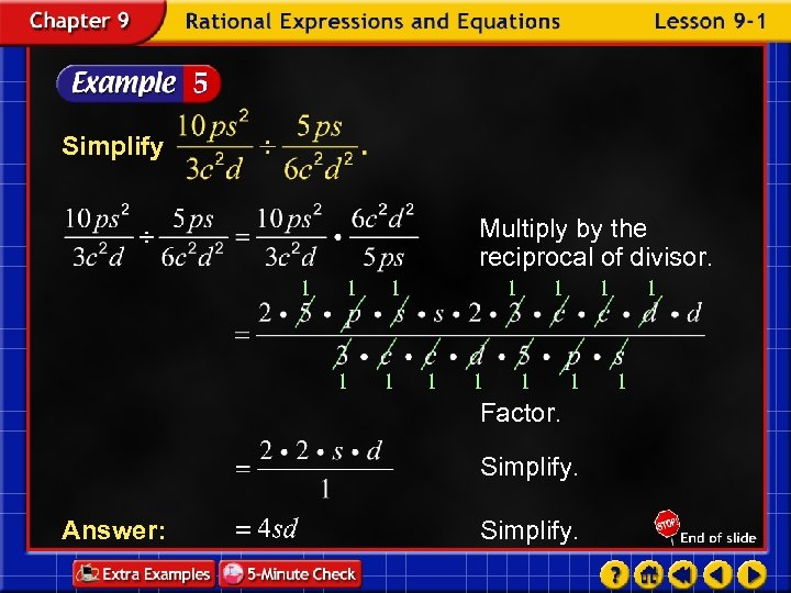 Simplify Multiply by the reciprocal of divisor. 1 1 1 Factor. Simplify. Answer: Simplify.