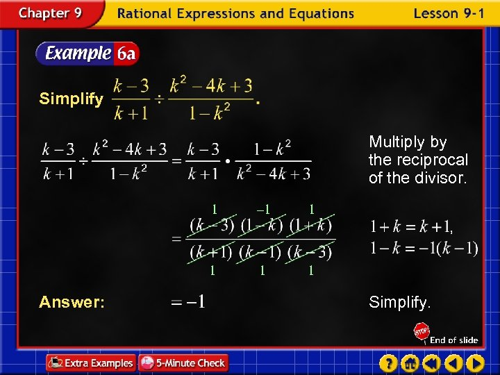 Simplify Multiply by the reciprocal of the divisor. 1 1 1 Answer: – 1