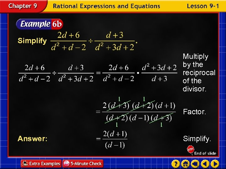 Simplify Multiply by the reciprocal of the divisor. 1 1 Factor. 1 Answer: 1