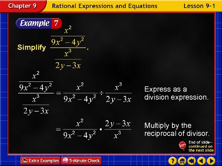 Simplify Express as a division expression. Multiply by the reciprocal of divisor.