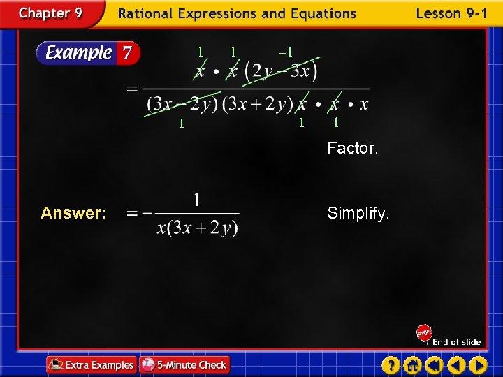 1 1 1 – 1 1 1 Factor. Answer: Simplify.