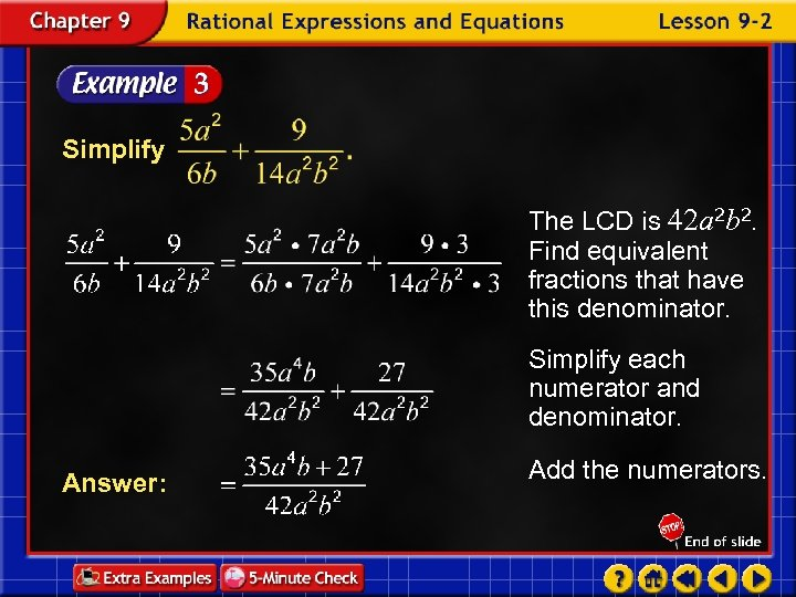 Simplify The LCD is 42 a 2 b 2. Find equivalent fractions that have