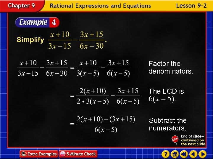Simplify Factor the denominators. The LCD is 6(x – 5). Subtract the numerators.
