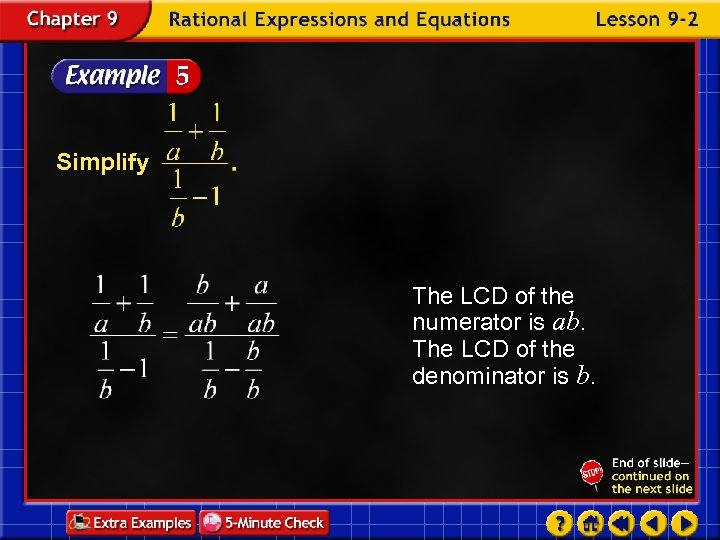 Simplify The LCD of the numerator is ab. The LCD of the denominator is
