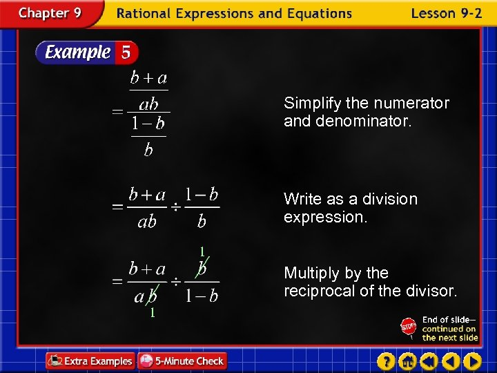 Simplify the numerator and denominator. Write as a division expression. 1 Multiply by the