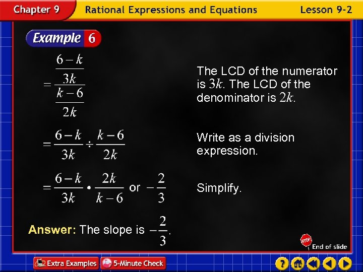 The LCD of the numerator is 3 k. The LCD of the denominator is