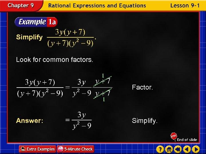 Simplify Look for common factors. 1 Factor. 1 Answer: Simplify.