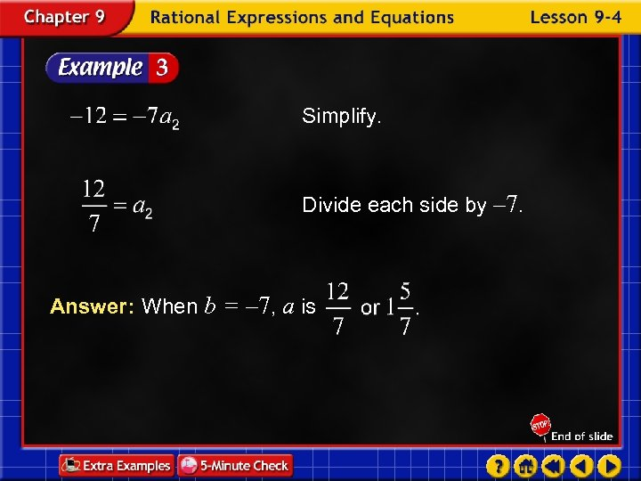 Simplify. Divide each side by – 7. Answer: When b = – 7, a